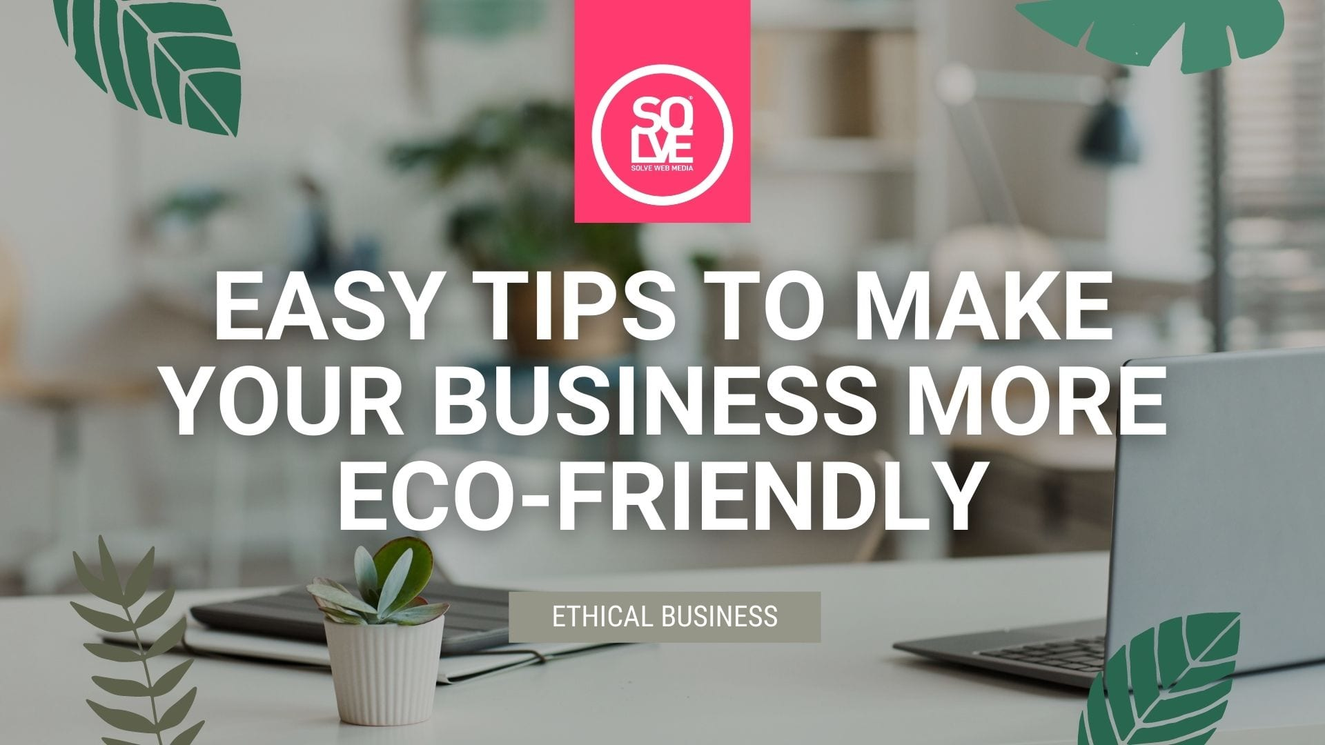 9 Easy Tips to Make Your Business More Eco-Friendly 1
