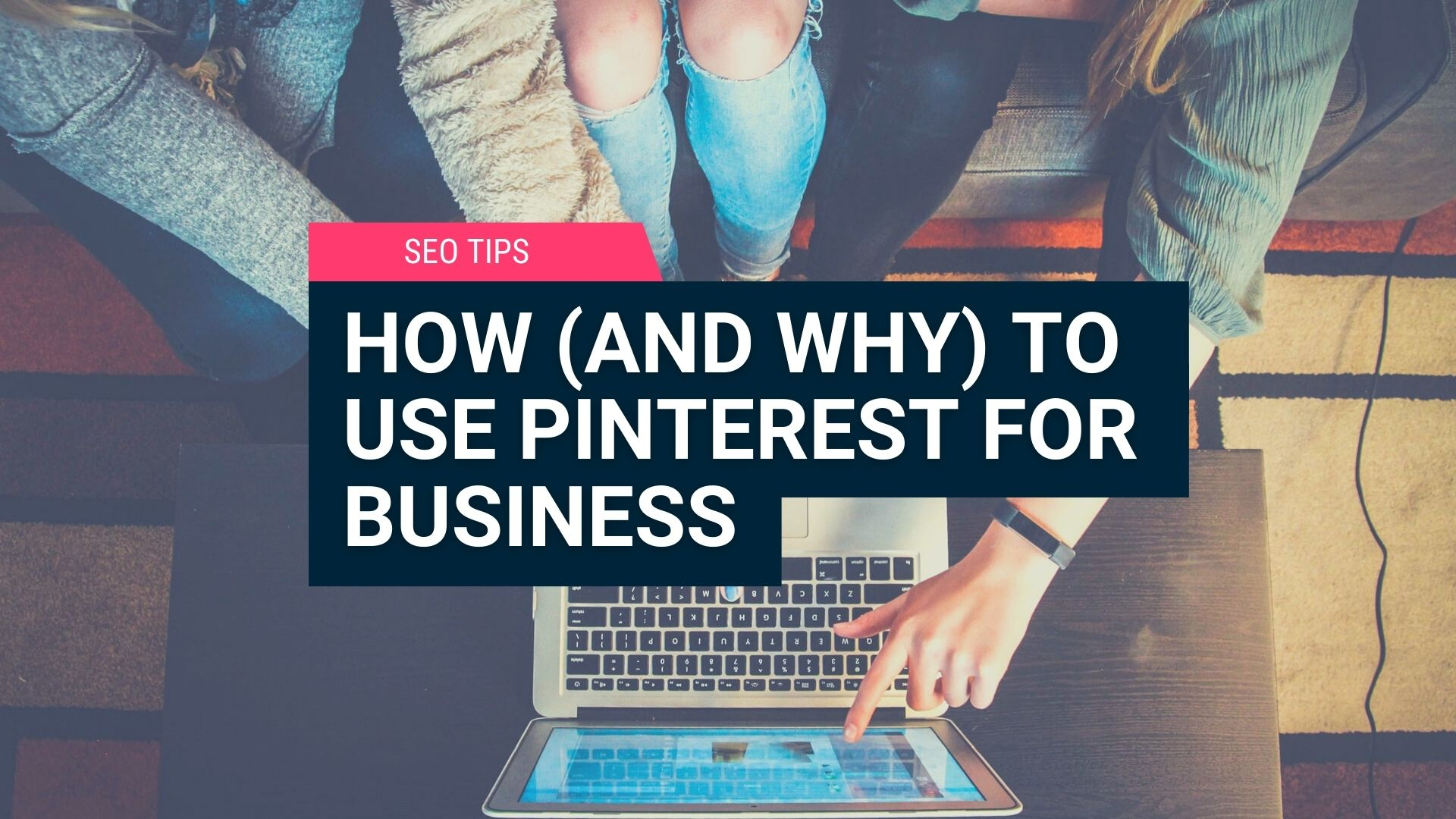 How (and Why) to Use Pinterest for Business 1