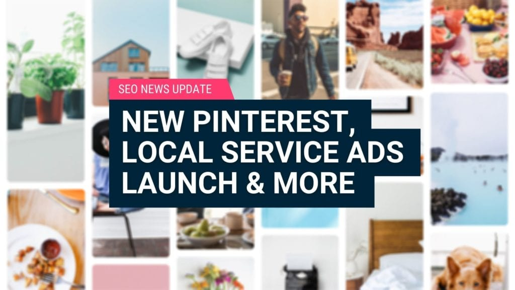 SEO News Update New Pinterest, Local Service Ads Launch & More