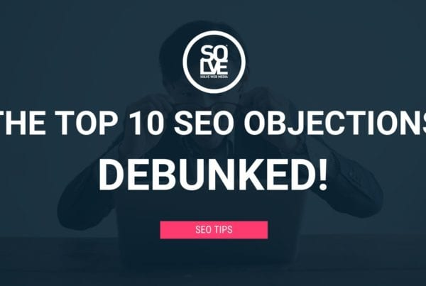 The Top 10 SEO Objections - DEBUNKED 5