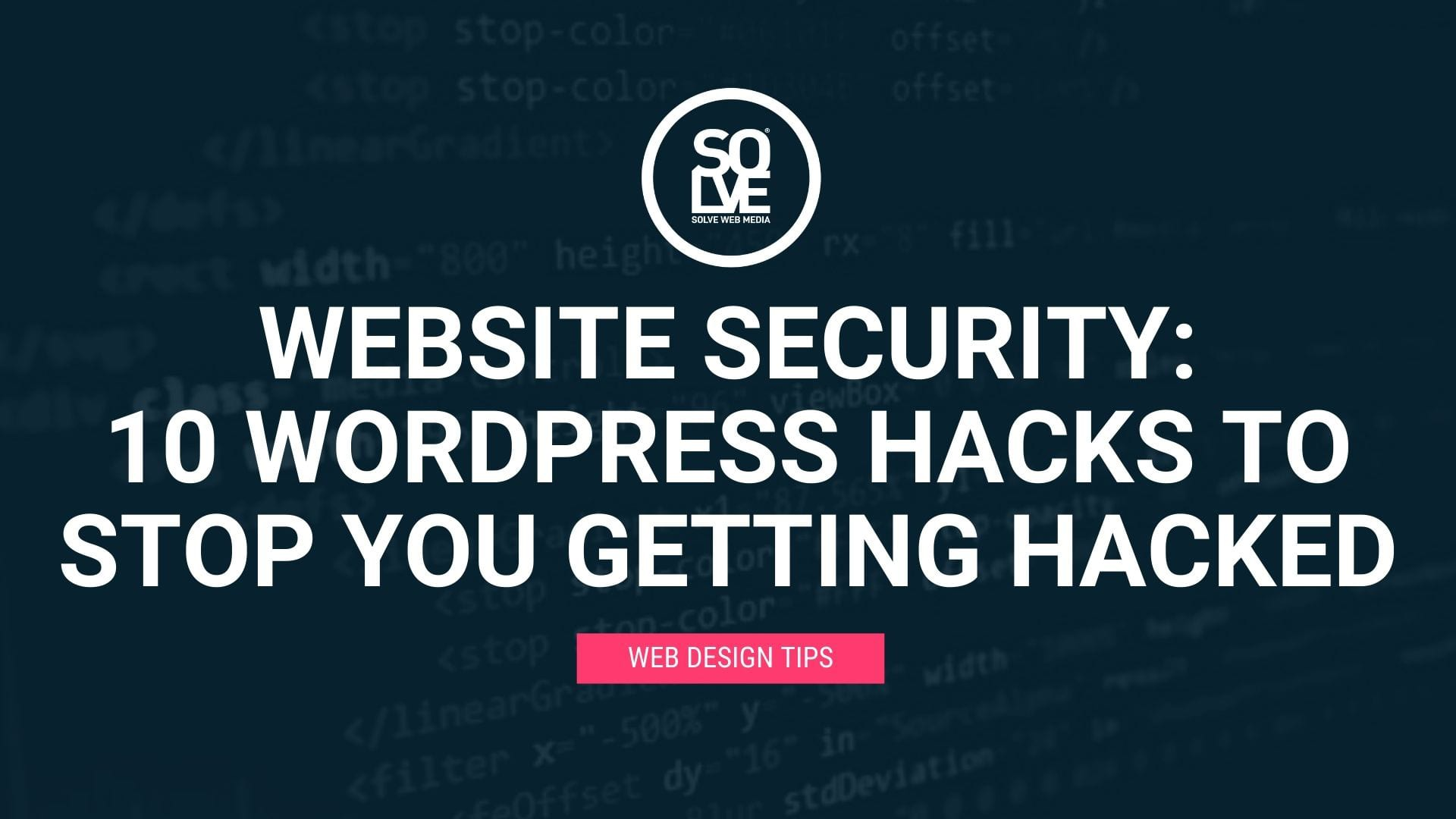 Website Security: <br>10 WordPress Hacks to Stop You Getting Hacked 1