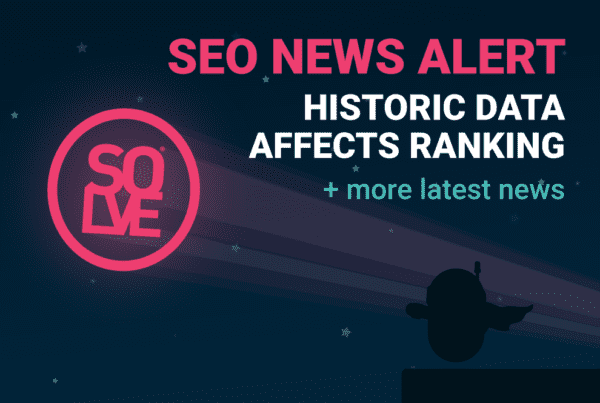 SEO News Alert: Historic Data Affects Ranking & More 3